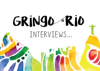 Gringo-Rio Interviews...