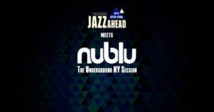Jazz Ahead meets Nublu NYC - The Underground Session @ Clube dos Macacos